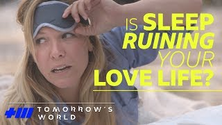 Is Sleep Ruining Your Love Life? - Tomorrow's World - BBC - BBC