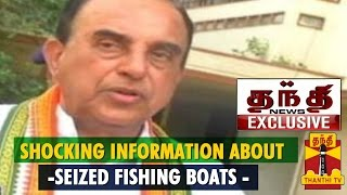 "Thanthi TV Exclusive : Subramaniyan Swamy's Shocking Information About ""Seized Fishing Boats"""