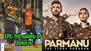 "IPL hit sales of John Abraham's ""Parmanu - The Story.."" - BOLLYWOODCOUNTRY"