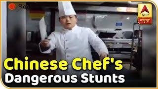 Chinese Chef Shows Dangerous Stunts - ABPNEWSTV