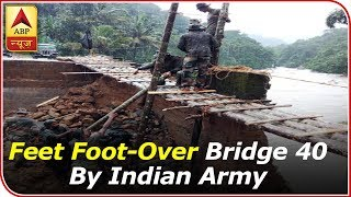 Indian Army Builds 40 Feet Foot-Over Bridge For Locals During Kerala Floods - ABPNEWSTV