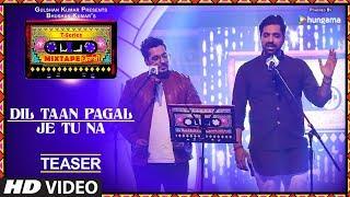 Dil Taan Pagal/Je Tu Na (Teaser)   T-Series Mixtape Punjabi   Akhil Sachdeva   Amber Vashisht   - TSERIES