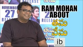 Ram Mohan about Thanu Nenu - idlebrain.com - IDLEBRAINLIVE