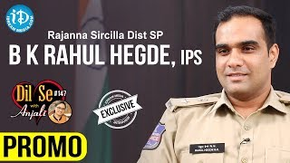 Rajanna Sirisilla Dist SP Rahul Hegde IPS Interview - Promo || Dil Se With Anjali #147 - IDREAMMOVIES