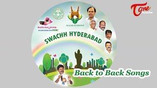 Swachh Hyderabad Songs | Swachh Telangana Swachh Hyderabad | Back to Back Songs - TELUGUONE