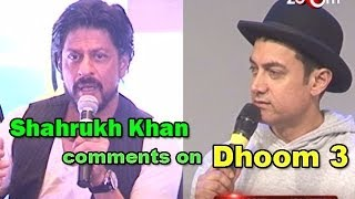 Dhoom 3 :Shahrukh Khan comments on Aamir Khan's movie