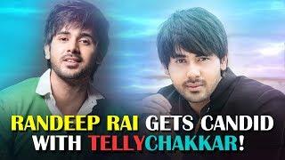 Up, close & personal with Randeep Rai I Tellychakkar I Lifestyle - TELLYCHAKKAR