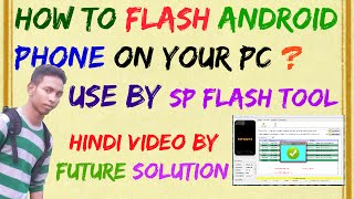 How To Flash Android Phone From pc Using SP Flash Tool ? Hindi Video By Future Solution
