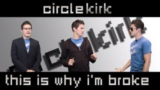 This is Why I'm Broke | CircleKirk