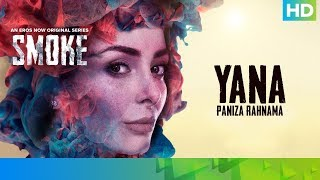 Yana by Paniza Rahnama | SMOKE | An Eros Now Original Series | All Episodes Streaming Now - EROSENTERTAINMENT