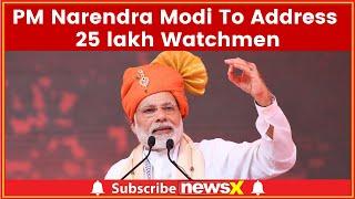 Main Bhi Chowkidar Campaign: PM Narendra Modi To Address 25 lakh Watchmen Today - NEWSXLIVE