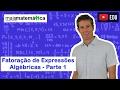 Matemática Básica - Aula 21 - Fatoração de expressões algébricas (parte 1)
