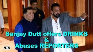 Sanjay Dutt offers DRINKS & Abuses REPORTERS - IANSLIVE