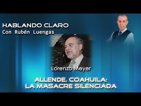 Allende, Coahuila: la masacre silenciada - Lorenzo Meyer hablando claro con Rubén Luengas