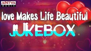 Love Makes Life Beautiful - Love Songs Jukebox - ADITYAMUSIC