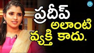Anchor Pradeep Is Not That Kind Of Person - Shyamala || Anchor Komali Tho Kaburlu - IDREAMMOVIES