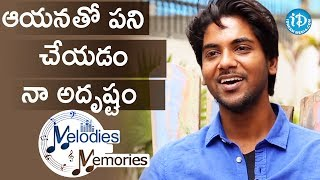I Feel Blessed To Work With Him - Sweekar Agasthi    Melodies And Memories - IDREAMMOVIES