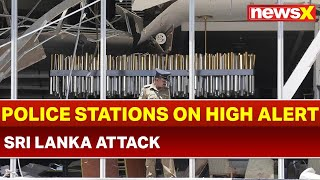 Sir Lanka attacks: All police stations on high alert about vehicles carrying explosives - NEWSXLIVE