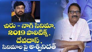 Ashwini Dutt on Devadas, Chiranjeevi - Nagi movie, 2019 elections, next films | Indiaglitz Telugu - IGTELUGU