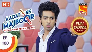 Aadat Se Majboor - Ep 100 - Full Episode - 19th February, 2018 - SABTV