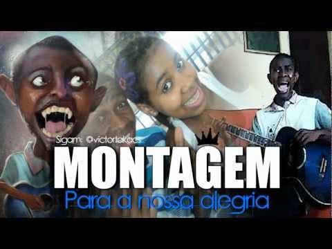 MONTAGEM - PARA A NOSSA ALEGRIA (MUITO FODA)
