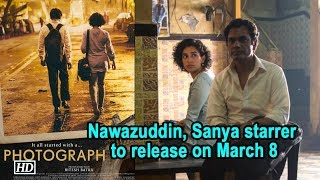 Nawazuddin, Sanya starrer 'Photograph' to release on March 8 - BOLLYWOODCOUNTRY