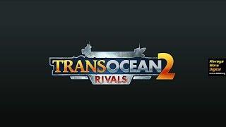 Обзор игры Trans Ocean 2: Rivals (Обзор Trans Ocean 2: Rivals)