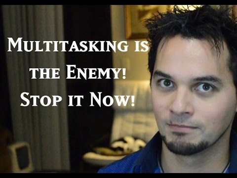 Multitasking is the Enemy - Stop it Now