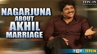 Nagarjuna About Akhil's Marriage | TFPC - TFPC