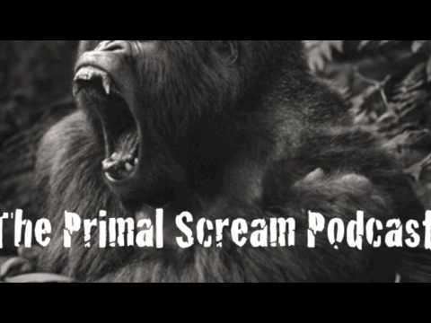 The Primal Scream Podcast Episode - 007B