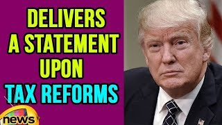 US President Donald Trump Delivers a Statement Upon Tax Reforms | Mango News - MANGONEWS