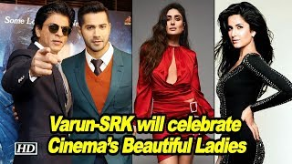 Varun & Shah Rukh will celebrate Cinema's Beautiful Ladies - IANSLIVE
