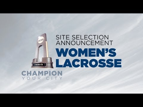 NCAA Championship Site Selection Announcement - Women's Lacrosse