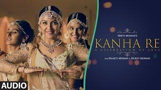 Full Audio: Kanha Re Song   Neeti Mohan   Shakti Mohan   Mukti Mohan   Latest Song 2018 - TSERIES