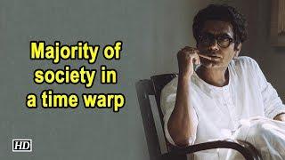 Majority of society in a time warp: Nawazuddin Siddiqui - IANSLIVE