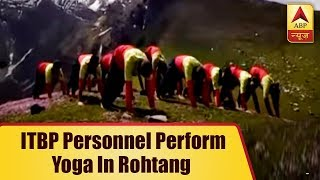 International Yoga Day 2018: ITBP personnel perform yoga in Rohtang - ABPNEWSTV