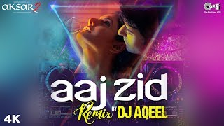 Aaj Zid Remix DJ Aqeel Full Video - Aksar 2 | Arijit Singh | Zareen, Gautam & Abhinav - TIPSMUSIC
