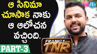 Director Tharun Bhascker Interview - Part #3 || Frankly With TNR #117 - IDREAMMOVIES