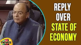 Arun Jaitley's Reply Over State of Economy in Rajya Sabha Sessions | Mango News - MANGONEWS