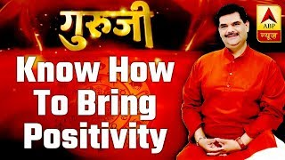 GuruJi With Pawan Sinha: Know how to bring positivity & prosperity in life - ABPNEWSTV