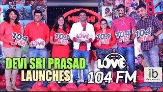 Devi Sri Prasad launches Mirchi Love 104 FM - idlebrain.com - IDLEBRAINLIVE