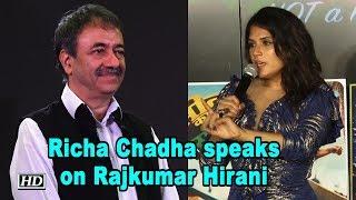Richa Chadha speaks on Rajkumar Hirani - BOLLYWOODCOUNTRY
