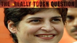 The Really Tough Question I Priyanka Gandhi - 2 - TIMESNOWONLINE