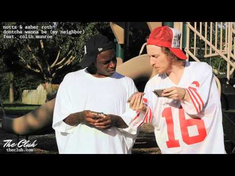 Nottz and Asher Roth - Dontcha Wanna Be (My Neighbor) (Feat. Colin Munroe) (.MP3)