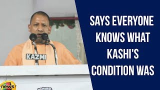 Yogi Adityanath Says Everyone knows what Kashi's condition was four years ago and what is today - MANGONEWS