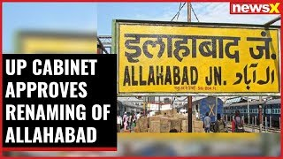 UP cabinet approves renaming of Allahabad to Prayagraj - NEWSXLIVE