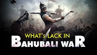 What are lack in BAHUBALI WAR ? - TELUGUONE