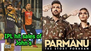 "IPL hit sales of John Abraham's ""Parmanu - The Story.."" - IANSINDIA"