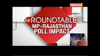 The Roundtable: Madhya Pradesh-Rajasthan Poll Impact - NEWSXLIVE