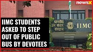 IIMC students asked to step out of public bus by devotees - NEWSXLIVE